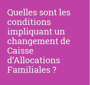 Pour savoir les conditions impliquant un changement de Caf et bien d'autres infos pratiques, rendez-vous sur allocations-info.fr